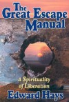 The Great Escape Manual: A Spirituality of Liberation - Edward M. Hays