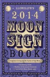 Llewellyn's 2014 Moon Sign Book: Conscious Living by the Cycles of the Moon - Llewellyn Publications