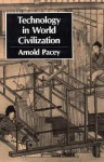 Technology in World Civilization: A Thousand-Year History - Arnold Pacey