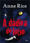 A Dádiva do Lobo - Anne Rice, Alexandre D'Elia