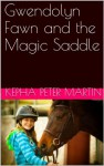 Gwendolyn Fawn and the Magic Saddle - Kepha Peter Martin, Sarah Elisabeth Kennedy, Peter Martin