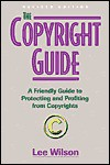 The Copyright Guide: A Friendly Guide to Protecting and Profiting from Copyrights - Lee Wilson