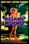 Besame Mucho: An Anthology of Gay Latino Fiction - Jaime Manrique