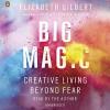 Big Magic: Creative Living Beyond Fear - Elizabeth Gilbert, Elizabeth Gilbert, Penguin Audio
