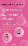 """""""Du warst ja schon immer Mamas Liebling!"""": Wie Schwestern einander besser verstehen - Deborah Tannen, Maren Klostermann"""