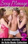 Sexy Menage Stories - an Xcite Books erotic threesomes collection - Josephine Myles, Emma Richardson, Sommer Marsden