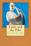 Leshi and the Pike: Adventure Two - Julia Gousseva
