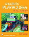 Children's Playhouses: Plans and Ideas (Schiffer Design Books) - Tina Skinner