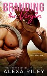 Branding the Virgin (Cowboys & Virgins Book 1) - Alexa Riley