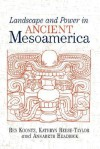 Landscape And Power In Ancient Mesoamerica - Rex Koontz, Annabeth Headrick, Kathryn Reese-Taylor