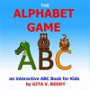 The Alphabet Game: An Interactive ABC Book for Kids - Gita V. Reddy