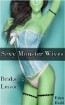 Bridget's Lesson: Sexy Monster Wives - Eden Redd