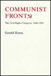 Communist Front?: The Civil Rights Congress, 1946-1956 - Gerald Horne