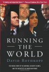 Running the World: The Inside Story of the National Security Council and the Architects of American Power - David Rothkopf