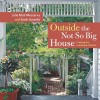 Outside the Not So Big House: Creating the Landscape of Home - Julie Moir Messervy, Sarah Susanka