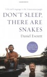 Don't Sleep, There Are Snakes: Life And Language In The Amazonian Jungle - Daniel L. Everett