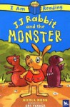 I Am Reading: J.J. Rabbit and the Monster - Nicola Moon, Ant Parker