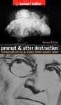 Prompt and Utter Destruction: Truman and the Use of Atomic Bombs Against Japan - J. Samuel Walker