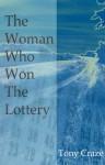 The Woman Who Won The Lottery - Tony Craze