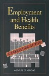 Employment and Health Benefits: A Connection at Risk - Committee On Empl Institute Of Medicine, Institute of Medicine, Committee On Empl Institute Of Medicine
