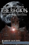 Haunted Tales from the Region: Ghosts of Indiana's South Shore - Dorothy Salvo Davis
