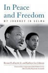 In Peace and Freedom: My Journey in Selma - Bernard Lafayette, Kathryn Lee Johnson, Raymond Arsenault, Congressman John Robert Lewis