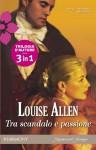 Tra scandalo e passione - Louise Allen