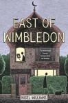 East of Wimbledon (Wimbledon Trilogy 3) - Nigel Williams