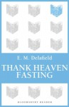 Thank Heaven Fasting (Bloomsbury Reader) - E.M. Delafield