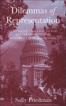 Dilemmas of Representation: Local Politics, National Factors, and the Home Styles of Modern U.S. Congress Members - Sally Friedman