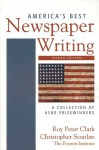America's Best Newspaper Writing: A Collection of ASNE Prizewinners - Roy Peter Clark, Christopher Scanlan