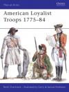 American Loyalist Troops 1775-84 - René Chartrand, Gerry Embleton, Samuel Embleton