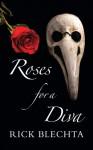 Roses for a Diva - Rick Blechta