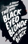 The Black Eyed Blonde: A Philip Marlowe Novel - Benjamin Black