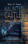 Haunted Castles of the World: Ghostly Legends and Phenomena from Keeps and Fortresses Around the Globe - Charles A. Coulombe