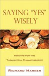 "Saying ""Yes"" Wisely: Insights for the Thoughtful Philanthropist - Richard Marker"