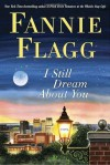 I Still Dream About You: A Novel - Fannie Flagg
