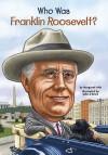 Who Was Franklin Roosevelt? - Margaret Frith, Nancy Harrison, John O'Brien, John O'Brien