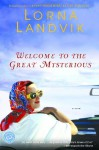 Welcome to the Great Mysterious - Lorna Landvik