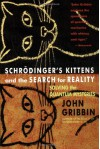 Schrodinger's Kittens and the Search for Reality: Solving the Quantum Mysteries - John Gribbin, Mark Chimsky