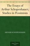Studies in Pessimism (Essays of Arthur Schopenhauer) - Arthur Schopenhauer, T. Bailey Saunders