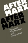 After Marx - Terence Ball, James Farr