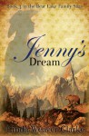 Jenny's Dream: A Family Saga in Bear Lake, Idaho - Linda Weaver Clarke