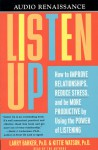 Listen Up: How to Improve Relationships, Reduce Stress, and Be More Productive by Using the Power of Listening - Kittie Watson, Larry Baker