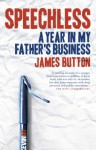 Speechless: A Year In My Father's Business - James Button
