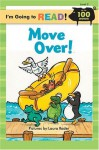 I'm Going to Read (Level 2): Move Over! (I'm Going to Read Series) - Laura Rader