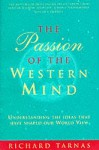 The Passion of the Western Mind: Understanding the Ideas That Have Shaped Our World View - Richard Tarnas
