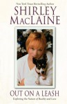 Out on a Leash: Exploring the Nature of Reality and Love - Shirley Maclaine