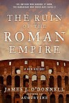 The Ruin of the Roman Empire - James J. O'Donnell