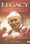 Legacy: The 10 Greatest Achievements of Pope John Paul II - George Weigel